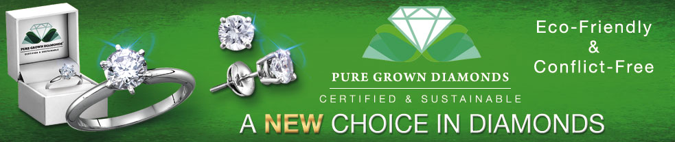 Pure Grown Diamonds, A New Choice in Diamonds. Eco-Friendly and Conflict Free. Physically and Optically Identical to Mined Diamonds, Faceted and Polished by the same Master Cutters, Certified, Scintillating and Timeless.